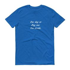 One day or day one. With white lettering Short-Sleeve T-Shirt