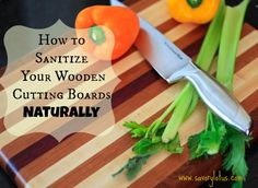 How to Sanitize Your Wooden Cutting Boards Naturally