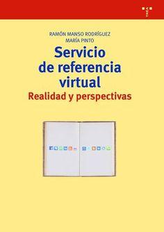 MANSO RODRÍGUEZ, R y PINTO MOLINA, M. Servicio de referencia virtual: realidad y perspectivas. Gijón: Trea, 2014, 232 p.