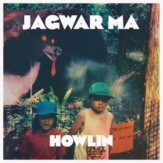 "#4 Jagwar Ma - Howlin ""Another excellent debut, nostalgic but forward thinking. Bliss!"""