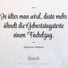 """""""Je älter man wird, desto mehr ähnelt die Geburtstagstorte einem Fackelzug."""" - Katharine Hepburn"""