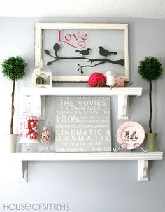 Cute ideas for the mantel - Valentines Day