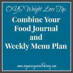 Weight loss tip. Combine your food journal and menu plan #organizeyourselfskinny