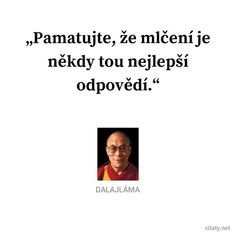 Pamatujte, že mlčení je někdy tou nejlepší odpovědí. - Dalajláma Quotations, Qoutes, Karel Gott, Motto, Favorite Quotes, Life Is Good, Wisdom, Positivity, Thoughts