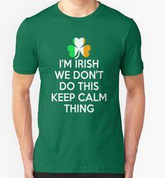 I'm Irish We Don't Do This Keep Calm Thing T-shirt #birthday #gift #ideas #unique #presents #image #photo #shirt #tshirt #sweatshirt #hoodie #christmas