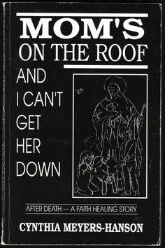 Mom's on the Roof and I Can't Get Her Down  by Cynthia Myers-Hansen  http://schooloftheages.webs.com/apps/blog/show/7990674-indie-author-interview-cynthia-myers-hanson-is-on-the-roof