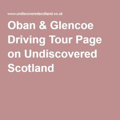 Oban & Glencoe Driving Tour Page on Undiscovered Scotland