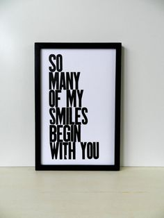 Black and White Typography Letterpress Poster, So Many of My Smiles Begin with You 11x17 Print