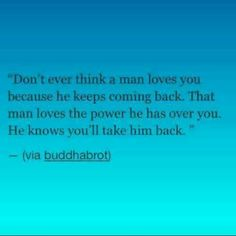 He doesnt love you he loves the power