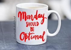 Monday should be Optional - coffee mug - cute coffee cups - unique coffee mug - personalized coffee mug - girly coffee cup All coffee mugs are made to order, so these pictures are samples of what they