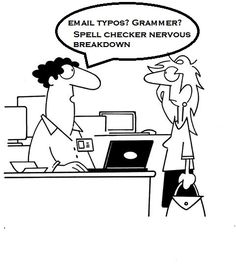 Explanation for those screwy emails where you forgot a word, dropped a letter, did not finish a sentence but sent it to 1,000's of clients. Blame the spell checker or the new immigrant you just hired.