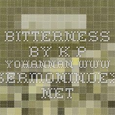 Bitterness by K.P. Yohannan www.sermonindex.net