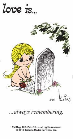 love is... always remembering...