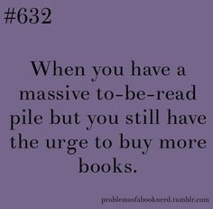 Maybe that's why I love teaching reading. There is always a reason to buy more books. Problems of a Book Nerd — Submitted by doughnutandco I Love Books, Good Books, Books To Read, My Books, Book Memes, Book Quotes, Library Quotes, Bookworm Quotes, Game Quotes