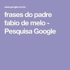 frases do padre fabio de melo - Pesquisa Google