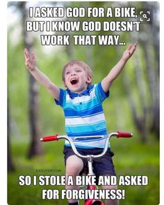 I asked God for a bike, but I know God doesn't work that way. so I stole and bike and asked for forgiveness! Religious Humor, Atheist Humor, Religious People, Christian Humor, Christian Life, Navy Seals, Funny Jokes, Hilarious, It's Funny