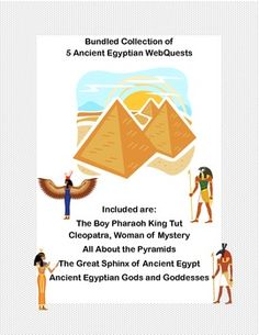 This collection is designed to give students historical background knowledge about Ancient Egypt.  This includes five WebQuests that are offered in my store separately. The collection includes: The Boy Pharaoh King Tut    Cleopatra, Woman of Mystery   All About the Pyramids  The Great Sphinx of Ancient Egypt Ancient Egyptian Gods and Goddesses If purchased separately $6.50 Offering it at $4.00