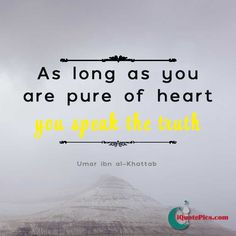 Keep the heart clean in order to always speak the truth! The clean heart always seeks to find the truth. The Words, Cool Words, Islamic Pictures With Quotes, Islamic Quotes, Umar Bin Khattab Quotes, Speak The Truth Quotes, Heart Quotes, Life Quotes, Clean Heart