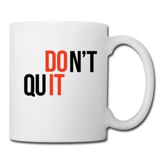 Don't Quit, Do It - Inspirational Quote on your t-shirt, bag or cup. https://shop.spreadshirt.com/InspirationalQuotesEveryday/don't+quit%2C+do+it-A105001413?noCache=true