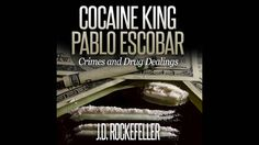 Cocaine King Pablo Escobar: Crimes and Drug Dealings Audiobook