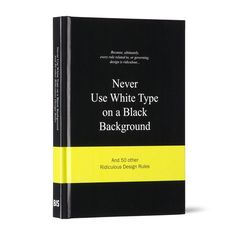 Never Use White Type on a Black Background /// 15 euros /// Importance : 6/10 /// lien : http://www.bispublishers.nl/bookpage.php?id=128