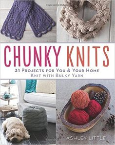 Chunky Knits: 31 Projects for You & Your Home Knit with Bulky Yarn: Amazon.co.uk: Ashley Little: 0499991709403: Books