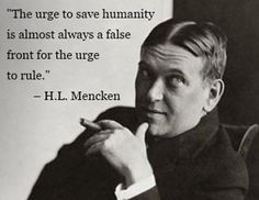 90 Miles From Tyranny : Mencken On The Motives Of False Leftist Memes. Quotable Quotes, Wisdom Quotes, Me Quotes, The Words, Great Quotes, Inspirational Quotes, Motivational, Political Quotes, Thing 1