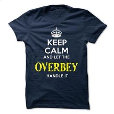 OVERBEY - KEEP CALM AND LET THE OVERBEY HANDLE IT - #printed tee #sweater for men. BUY NOW => https://www.sunfrog.com/Valentines/OVERBEY--KEEP-CALM-AND-LET-THE-OVERBEY-HANDLE-IT-52129138-Guys.html?68278