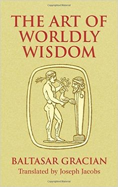Amazon.com: The Art of Worldly Wisdom (Dover Books on Western Philosophy) (9780486440347): Baltasar Gracián, Joseph Jacobs: Books