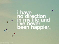 I've Never Been Happier quote happy life happiness path direction