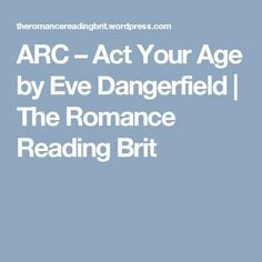ARC – Act Your Age  by Eve Dangerfield | The Romance Reading Brit