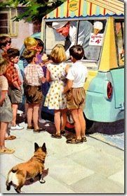 Much like today we'd all run outside to catch that ice cream truck. Still have ice cream truck in my neighborhood