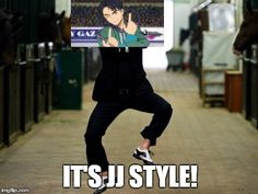 Gangnam style re-imagined | IT'S JJ STYLE! | image tagged in memes,psy horse dance | made w/ Imgflip meme maker