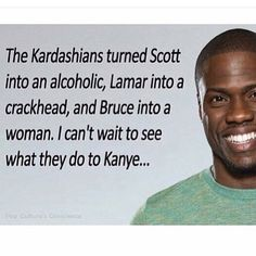 Laugh out loud. It's funny because it's true #Kardashians