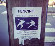 Fencing. Make new friends... then stab them.                                                                                                                                                                                 More