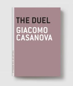 The Duel (Casanova)    IT WAS HIS INTENTION TO TRADE A FEW SWORD-THRUSTS IN SOME PLACE OR ANOTHER, AND GET THE BUSINESS OVER WITH.