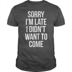 Sorry I'm Late - #candy gift #qoutes. GET YOURS => https://www.sunfrog.com/Funny/Sorry-Im-Late-Dark-Grey-Guys.html?60505