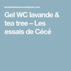 Gel WC lavande & tea tree – Les essais de Cécé Diy Savon, Tea Tree, Zero Waste, Nature, Cleaning Tips, Lavender, Cleanser, Naturaleza, Off Grid