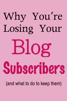 Why You're Losing Your Blog Subscribers (and what to do to keep them)