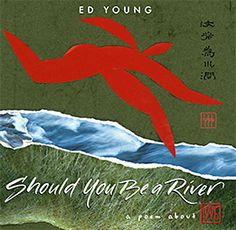 Should You be a River Ed Young The illustrations in this book are wonderful!