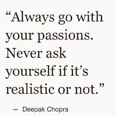 Let your passions guide you !!!