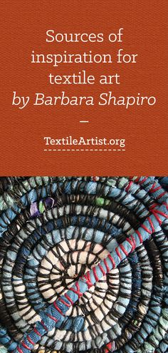 Sources of inspiration for textile art by Barbara Shapiro