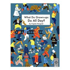What Do Grown-Ups Do All Day? - Virginie Morgand