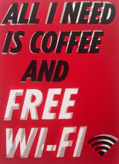 All I need is coffee and free wi-fi