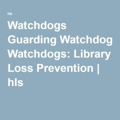 Julie brem on resource development and weeding pinterest watchdogs guarding watchdogs library loss prevention by jay granger fandeluxe Gallery