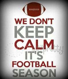 We don't keep calm-it's football season!