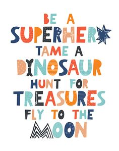 Playroom quote Playroom quote Be a superhero tame a dinosaur hunt for treasures fly to the moon. Discover our collection of nursery prints and quotes for your kids walls.