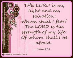 Psalm 27:1 ~ The LORD is....