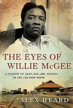 The Eyes of Willie McGee: A Tragedy of Race, Sex, and Secrets in the Jim Crow South. The heart-rending real-life story that inspired To Kill a Mockingbird.