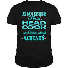 HEAD COOK Do Not Disturb I Am Disturbed Enough Already T-Shirts, Hoodies. SHOPPING NOW ==► https://www.sunfrog.com/LifeStyle/HEAD-COOK--DISTURB-101189306-Black-Guys.html?id=41382